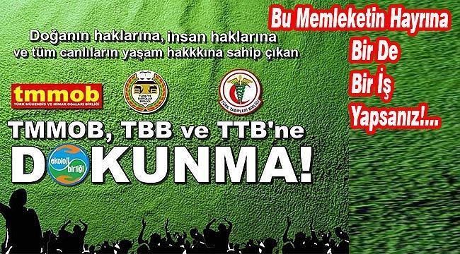 TMMOB, TTB, TBB - Meslek ODALARI'na DOKUNMA!